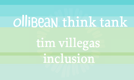 ollibean think tank. tim villegas. inclusion