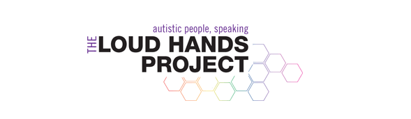 autistic people speaking, The Loud Hands Project