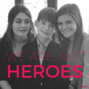 "Photograph of 3 teenagers Text reads ""We are not heroes"""