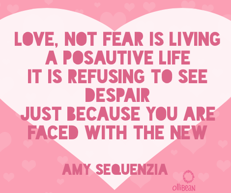 "Image description: Pink square with tiny, interspersed light pink hearts. In the center there is a large white heart withe dark pink text that reads ""Love, not fear is living a posAutive life It is refusing to see despair Just because you are faced with the new. Amy Sequenzia on Ollibean."