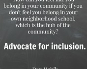 How can you feel like you belong in your community if you don't feel you belong in your own neighborhood school, which is the hub of the community? Advocate for inclusion. Dan Habib
