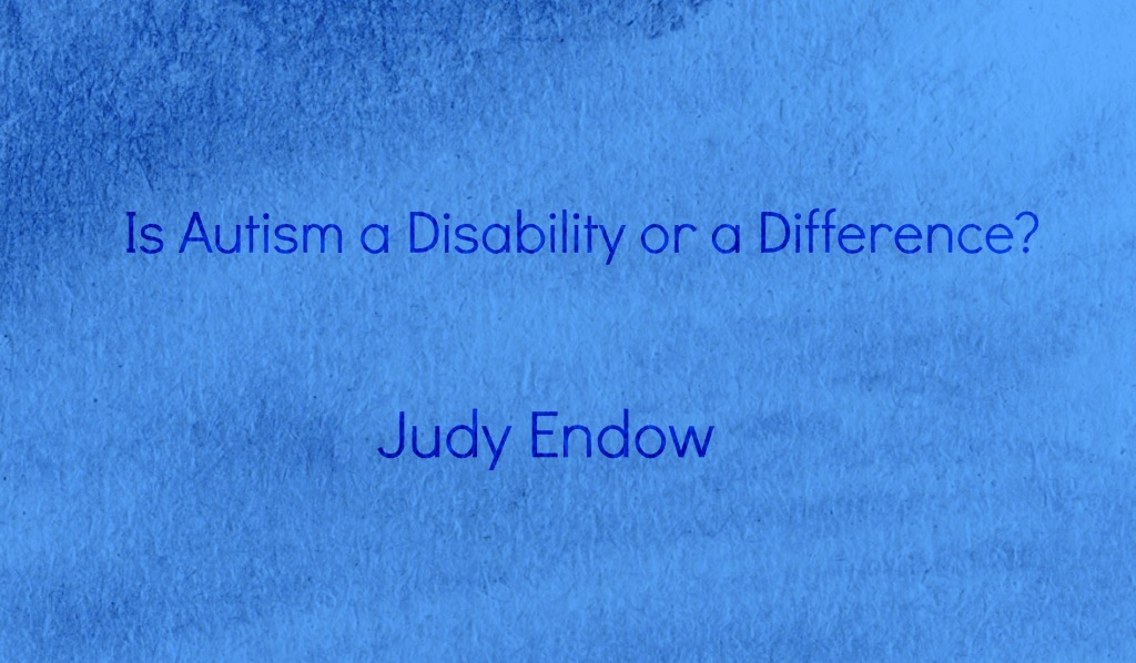 Is Autism a Disability or a Difference? Judy Endow