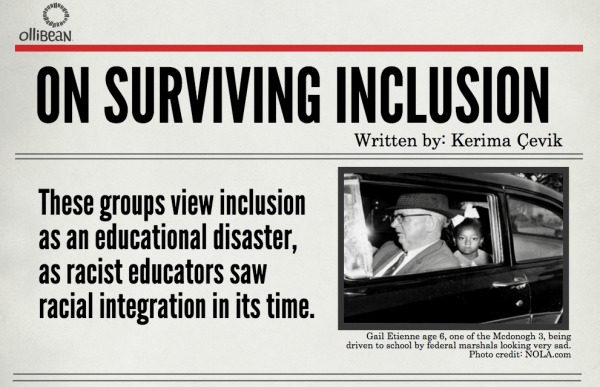 Ollibean News Headline ON SURVIVING INCLUSION, Written by: Kerima  Çevik, These groups view inclusion as an educational disaster, as racist educators saw racial integration in its time. Photograph of Gail Etienne age 6, one of the Mcdonogh 3, being driven to school by federal marshals looking very sad. Photo credit: NOLA.com