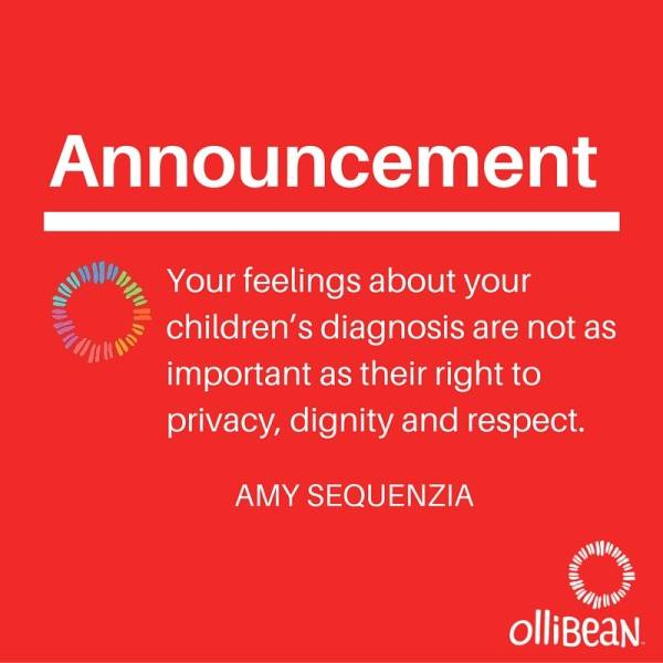 Announcement. Your feelings about your children's diagnosis are not as important as their right to privacy, dignity and respect. Amy Sequenzia, Ollibean Logo