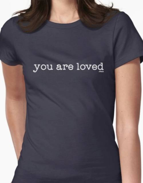 "T shirt- ""you are loved"""