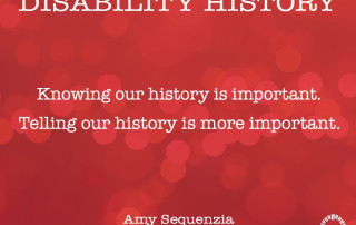 Disability History Knowing our history is important. Telling our history is more important. Amy Sequenzia on Ollibean