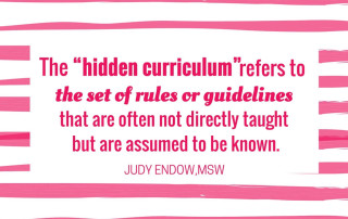 "Pink and white striped square text reads ""The ""hidden curriculum"" refers to the set of rules or guidelines that are often not directly taught but are assumed to be known. Judy Endow on Ollibean """