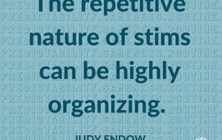 """PREDICTABILITY. SAMENESS.ROUTINE."" repeated in background. Bold text reads ""The repetitive nature of stims can be highly organizing. Judy Endow on Ollibean. Ollibean logo is a circle made up of equal signs of different shapes and sizes."
