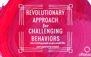REVOLUTIONARY APPROACH for CHALLENGING BEHAVIORS aka treating people as you would like and expect to be treated. Ollibean logo
