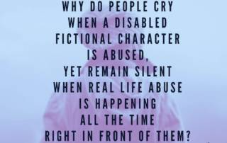 Why do people cry when a disabled fictional character is abused yet remain silent when real life abuse is happening all the time right in front of them. Amy Sequenzia on Ollibean