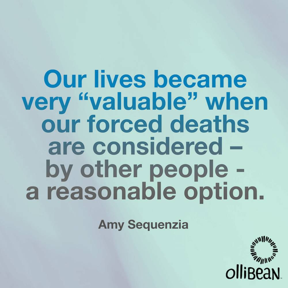 "Our lives became very ""valuable"" when our forced deaths are considered – by other people – a reasonable option. Amy Sequenzia on Ollibean"