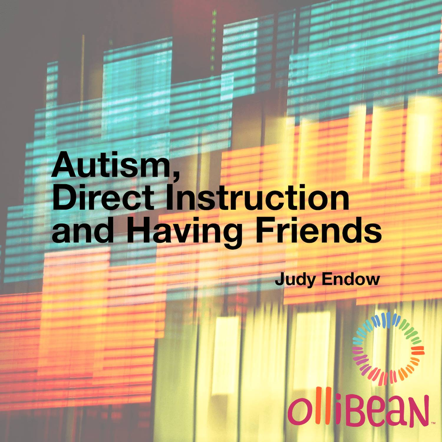 Autism, Direct Instruction and Having Friends, Judy Endow on Ollibean