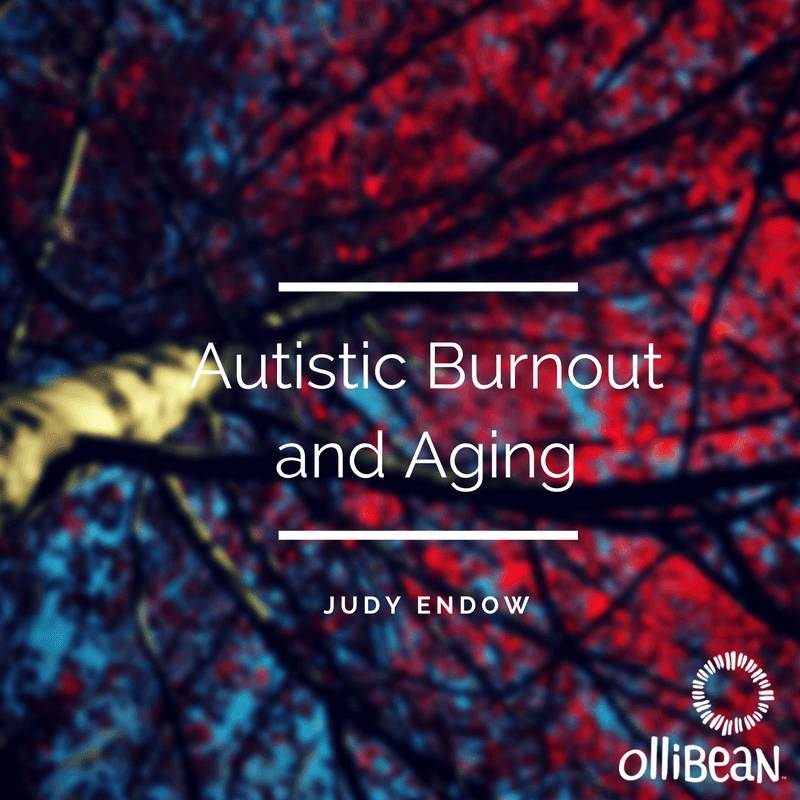Autistic Burnout and Aging, Judy Endow on Ollibean