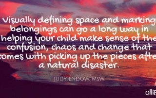 Visually defining space and marking belongings can go a long way in helping your child make sense of the confusion, chaos and change that comes with picking up the pieces after a natural disaster. Judy Endow on Ollibean