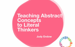 Teaching Abstract Concepts to Literal Thinkers, Judy Endow on Ollibean