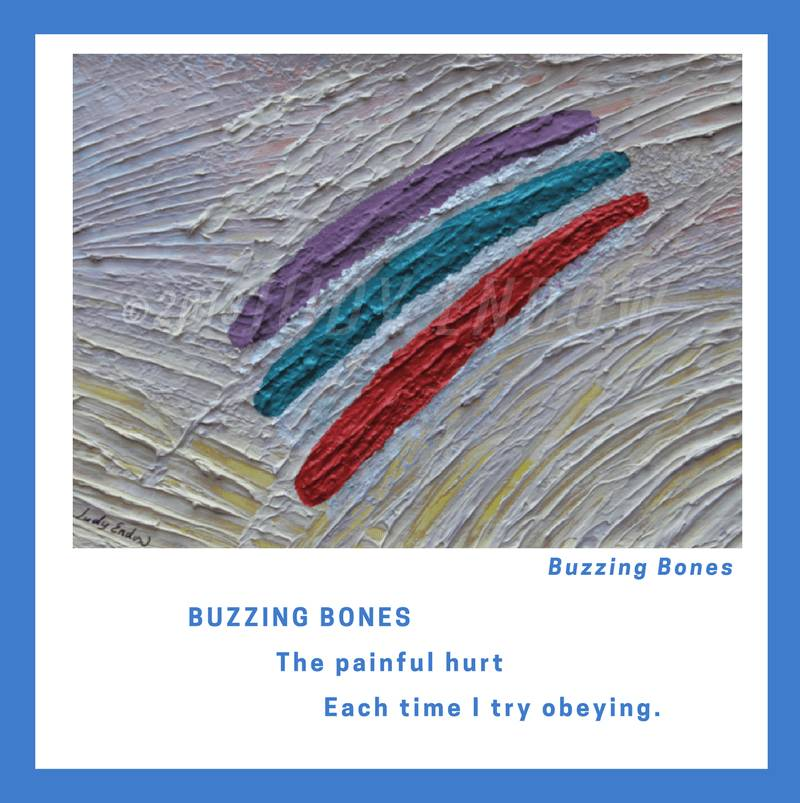 BUZZING BONES Art By Judy Endow Text Reads: BUZZING BONES The painful hurt, Each time I try obeying.