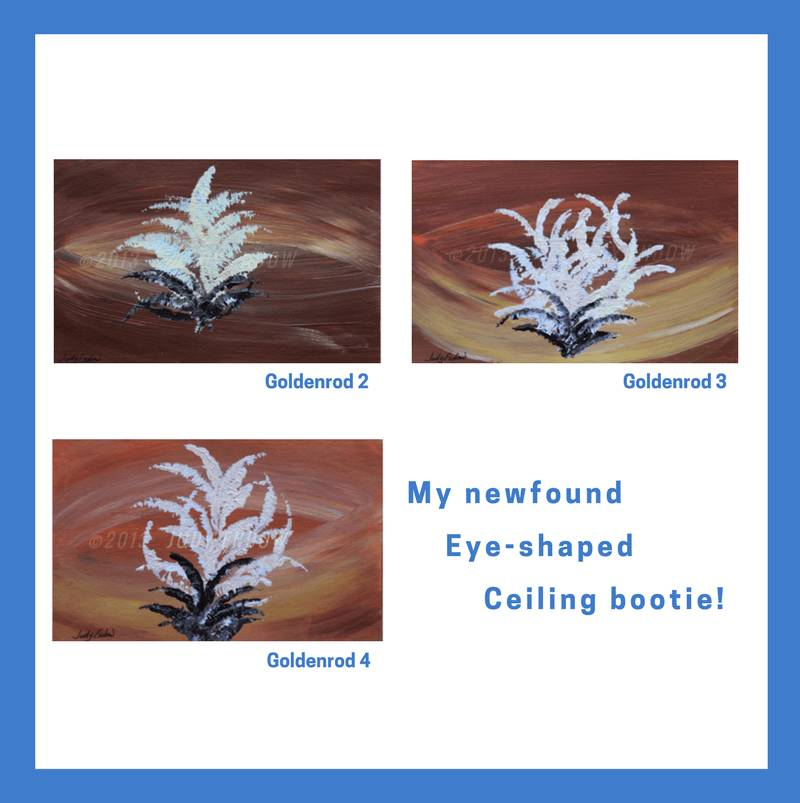 Goldenrod 2, Goldenrod 3, Goldenrod 4 - Art by Judy Endow. Text reads: My newfound, Eye-shaped, Ceiling bootie!